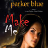 Make Me (Unabridged) Audiobook, by Parker Blue