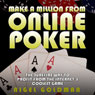 Make a Million from Online Poker: The Surefire Way to Profit From the Internets Coolest Game (Unabridged) Audiobook, by Nigel Goldman