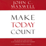 Make Today Count: The Secret of Your Success Is Determined by Your Daily Agenda (Unabridged), by John C. Maxwell