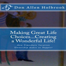 Making Great Life Choices... Creating a Wonderful Life!: The Value of Owning Timeshare as a Catalyst to Make Us Vacation (Unabridged), by Don Allen Holbrook