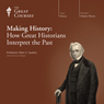 Making History: How Great Historians Interpret the Past, by The Great Courses