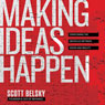 Making Ideas Happen: Overcoming the Obstacles Between Vision and Reality (Unabridged) Audiobook, by Scott Belsky