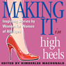 Making It in High Heels: Inspiring Stories by Women for Women of All Ages (Unabridged), by Kimberlee MacDonald