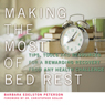 Making the Most of Bed Rest: Tips, Tools, and Resources for a Rewarding Recovery from Any Health Challenge (Unabridged) Audiobook, by Barbara Edelston Peterson