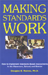 Making Standards Work: How to Implement Standards-Based Assessments in the Classroom, School, and District, by Douglas B. Reeves