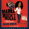 Mama Rocks Rules: Ten Lessons for Raising a Houseful of Successful Children (Unabridged), by Rose Rock