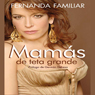 Mamas de Teta Grande (Unabridged) Audiobook, by Fernanda Familiar