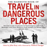 The Mammoth Book of Travel in Dangerous Places (Unabridged) Audiobook, by John Keay