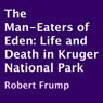 The Man-Eaters of Eden: Life and Death in Kruger National Park (Unabridged) Audiobook, by Robert Frump