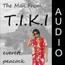 The Man From T.I.K.I. (Unabridged), by Everett Peacock