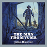 The Man from Yuma (Unabridged) Audiobook, by John Hunter