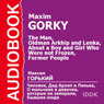 The Man, Grandfather Arkhip and Lenka, About a Boy and Girl Who Were not Frozen, and Former People Audiobook, by Maxim Gorky