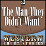 The Man They Didnt Want (Unabridged) Audiobook, by T. V. Olsen