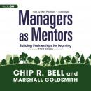 Managers as Mentors: Building Partnerships for Learning (Third Edition) (Unabridged) Audiobook, by Chip R. Bell