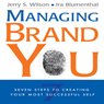 Managing Brand You: 7 Steps to Creating Your Most Successful Self (Unabridged), by Jerry S. Wilson