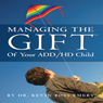 Managing the Gift of Your ADD/HD Child (Unabridged) Audiobook, by Dr. Kevin Ross Emery