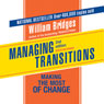 Managing Transitions: Making the Most of the Change (Unabridged), by William Bridges