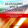 Managing Your Emotions: Critical Steps to Maintaining Control In Life (Unabridged) Audiobook, by Omar Johnson