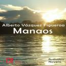 Manaos (Unabridged), by Alberto Vazquez -Figueroa