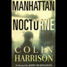Manhattan Nocturne: A Novel Audiobook, by Colin Harrison