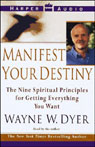 Manifest Your Destiny: The Nine Spiritual Principles for Getting Everything You Want Audiobook, by Wayne W. Dyer