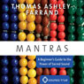 Mantras: A Beginners Guide to the Power of Sacred Sound, by Thomas Ashley-Farrand