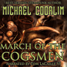 March of the Cogsmen: Galvanic Century, Book 1 (Unabridged), by Michael Coorlim