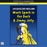 Mark Spark in the Dark and Jimmy Jelly (Unabridged), by Jacqueline Wilson