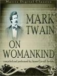 Mark Twain on Womankind (Unabridged) Audiobook, by Mark Twain