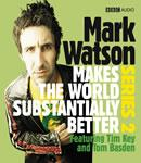 Mark Watson Makes the World Substantially Better, Series 2 Audiobook, by Mark Watson