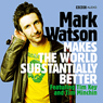 Mark Watson Makes the World Substantially Better Audiobook, by Mark Watson