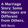 A Marriage Story: Some Marriages Are Different from Others (Unabridged) Audiobook, by Will Bevis