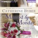 Married by Monday: Weekday Brides, Book 2 (Unabridged), by Catherine Bybee