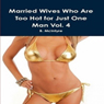 Married Wives Who Are Too Hot for Just One Man: Volume 4 (Unabridged) Audiobook, by B. Mcintyre