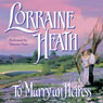 To Marry an Heiress (Unabridged) Audiobook, by Lorraine Heath