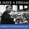 Martin Luther Kings I Have A Dream Speech Audiobook, by Martin Luther King Jr.