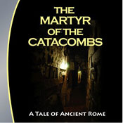 The Martyr of the Catacombs: A Tale of Ancient Rome (Unabridged) Audiobook, by Hudson Audio Publishing