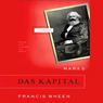 Marxs Das Kapital: A Biography: Books That Changed the World (Unabridged), by Francis Wheen