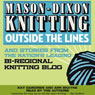 Mason-Dixon Knitting Outside the Lines: Stories from the Nations Leading Bi-regional Knitting Blog, by Kay Gardiner