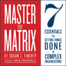 Master the Matrix: 7 Essentials for Getting Things Done in Complex Organizations (Unabridged) Audiobook, by Susan Z. Finerty