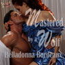 Mastered by a Wolf (Unabridged) Audiobook, by Belladonna Bordeaux