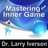 Mastering the Inner Game: 7 Keys to Personal, Professional & Athletic Peak Performance Audiobook, by Dr. Larry Iverson