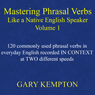 Mastering Phrasal Verbs Like a Native English Speaker: Volume 1 (Unabridged), by Gary Kempton