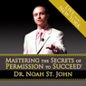 Mastering the Secrets of Permission to Succeed, by Dr. Noah St. John