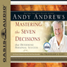 Mastering the Seven Decisions: That Determine Personal Success (Unabridged) Audiobook, by Andy Andrews