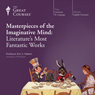 Masterpieces of the Imaginative Mind: Literatures Most Fantastic Works, by The Great Courses