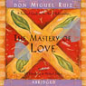 The Mastery of Love: A Practical Guide to the Art of Relationship, by don Miguel Ruiz