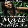 Mate to the Beastman: Bred by the Beastmen, Part 2 (Unabridged), by Francis Ashe