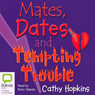 Mates, Dates and Tempting Trouble (Unabridged), by Cathy Hopkins