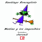 Matias y los imposibles (Matthias and the Impossible) (Unabridged), by Santiago Roncagliolo